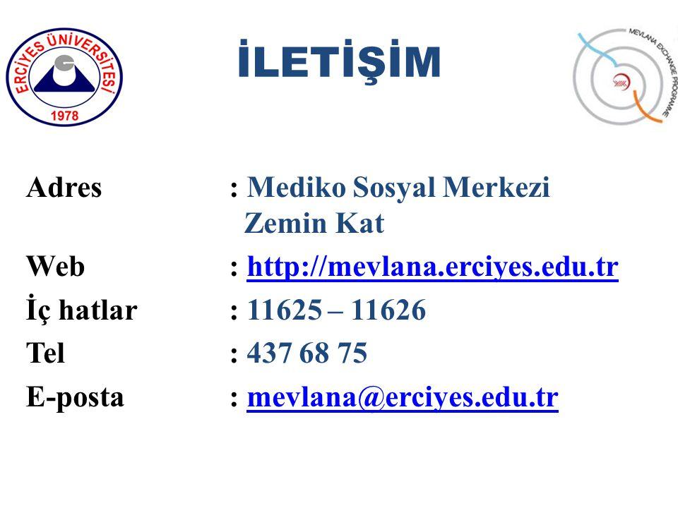 Adres: Mediko Sosyal Merkezi Zemin Kat Web : http://mevlana.erciyes.edu.trhttp://mevlana.erciyes.edu.tr İç hatlar: 11625 – 11626 Tel: 437 68 75 E-posta: mevlana@erciyes.edu.trmevlana@erciyes.edu.tr İLETİŞİM