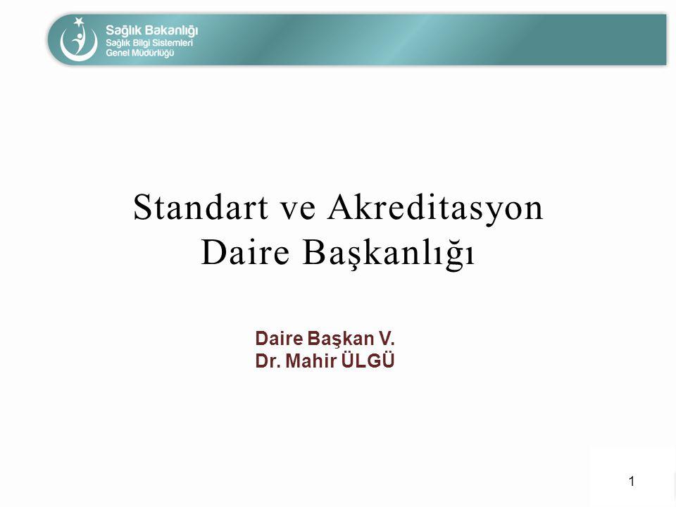 Standart ve Akreditasyon Daire Başkanlığı 1 Daire Başkan V. Dr. Mahir ÜLGÜ
