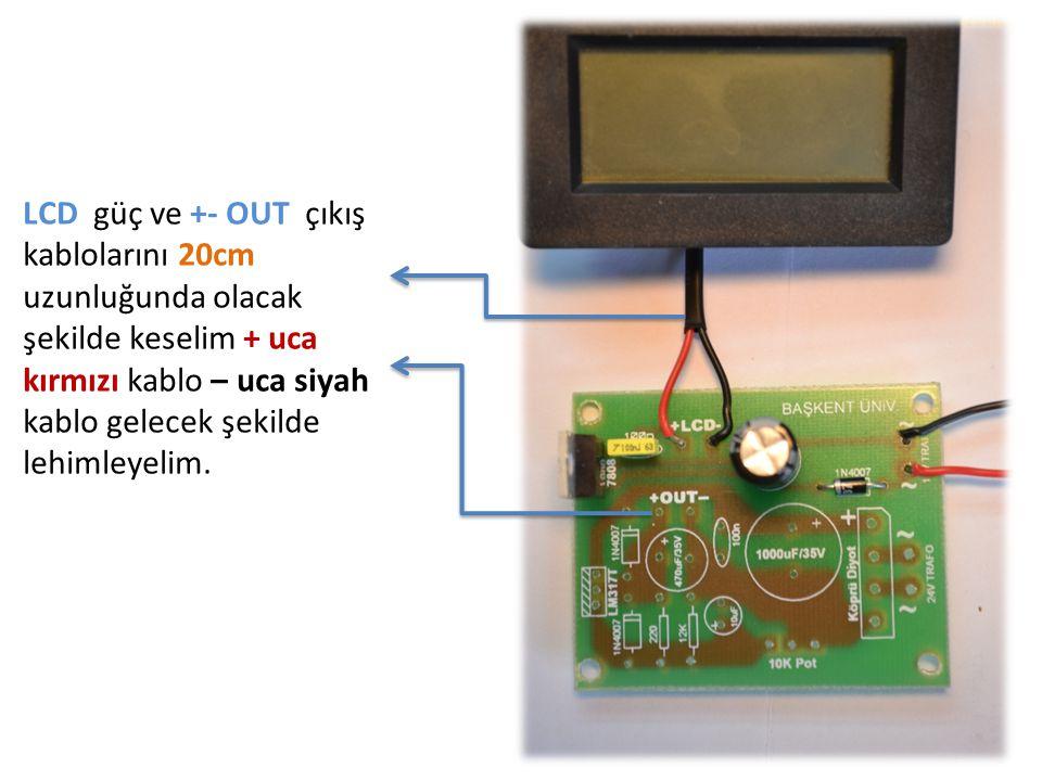 LCD güç ve +- OUT çıkış kablolarını 20cm uzunluğunda olacak şekilde keselim + uca kırmızı kablo – uca siyah kablo gelecek şekilde lehimleyelim.