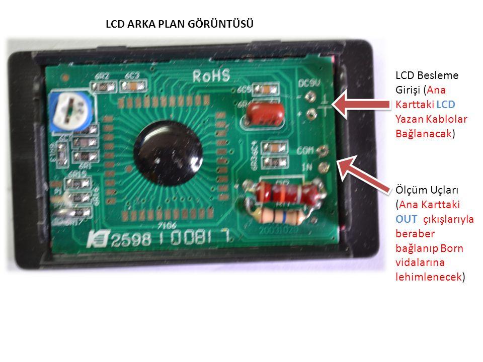 LCD Besleme Girişi (Ana Karttaki LCD Yazan Kablolar Bağlanacak) Ölçüm Uçları (Ana Karttaki OUT çıkışlarıyla beraber bağlanıp Born vidalarına lehimlene