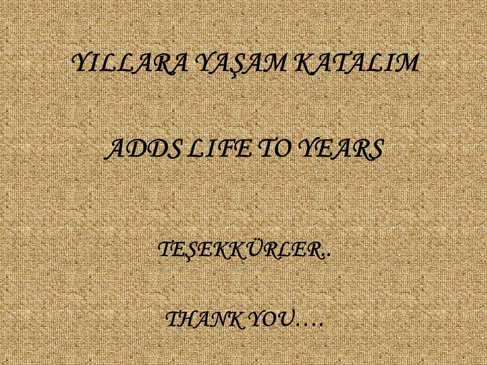YILLARA YAŞAM KATALIM ADDS LIFE TO YEARS TEŞEKKÜRLER.. THANK YOU….