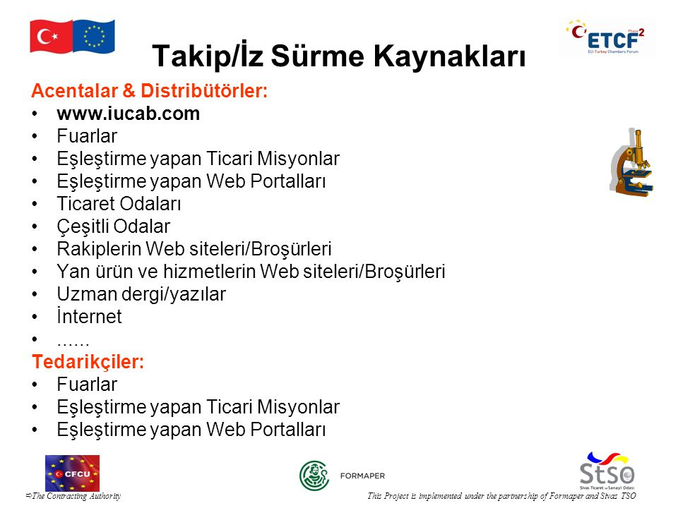  The Contracting Authority This Project is implemented under the partnership of Formaper and Sivas TSO Takip/İz Sürme Kaynakları Acentalar & Distribü