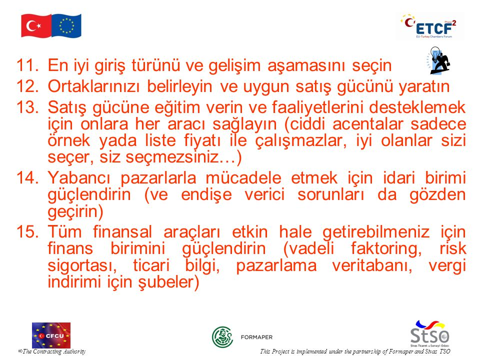  The Contracting Authority This Project is implemented under the partnership of Formaper and Sivas TSO 11.En iyi giriş türünü ve gelişim aşamasını se
