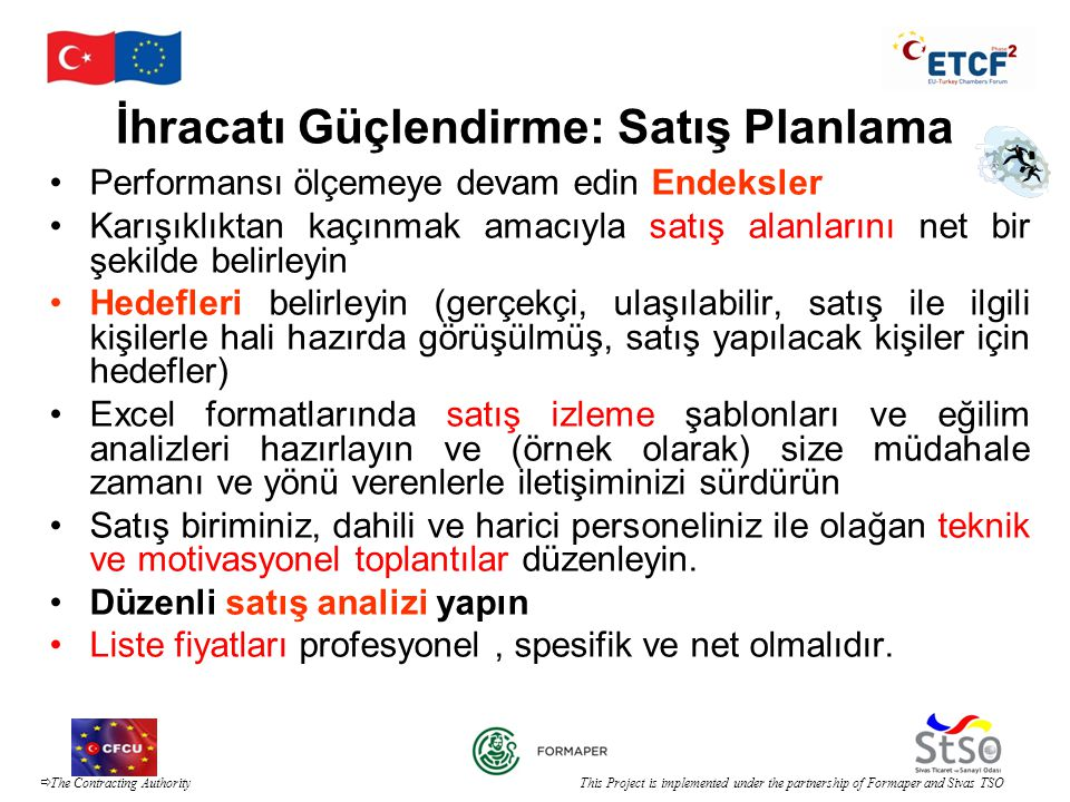  The Contracting Authority This Project is implemented under the partnership of Formaper and Sivas TSO İhracatı Güçlendirme: Satış Planlama •Performa