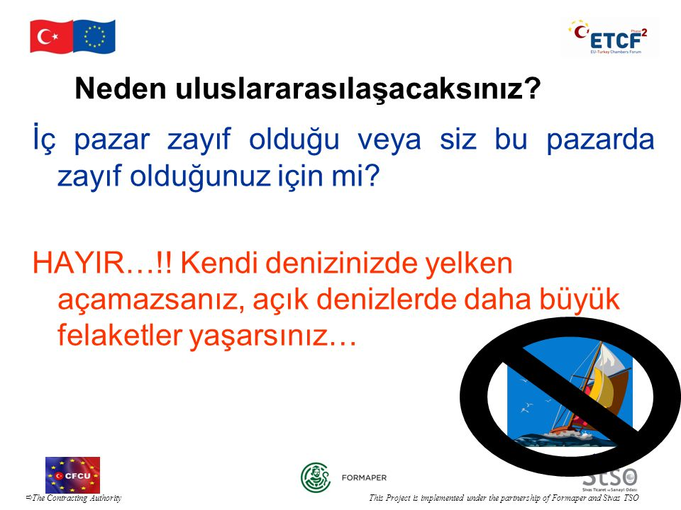  The Contracting Authority This Project is implemented under the partnership of Formaper and Sivas TSO İhracat ?.