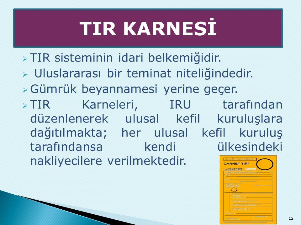  TIR sisteminin idari belkemiğidir.  Uluslararası bir teminat niteliğindedir.  Gümrük beyannamesi yerine geçer.  TIR Karneleri, IRU tarafından düz