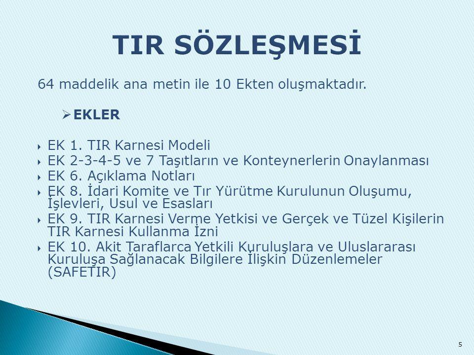 64 maddelik ana metin ile 10 Ekten oluşmaktadır.  EKLER  EK 1. TIR Karnesi Modeli  EK 2-3-4-5 ve 7 Taşıtların ve Konteynerlerin Onaylanması  EK 6.