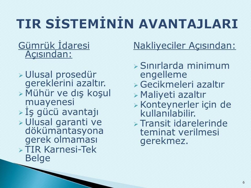 Gümrük İdaresi Açısından:  Ulusal prosedür gereklerini azaltır.  Mühür ve dış koşul muayenesi  İş gücü avantajı  Ulusal garanti ve dökümantasyona