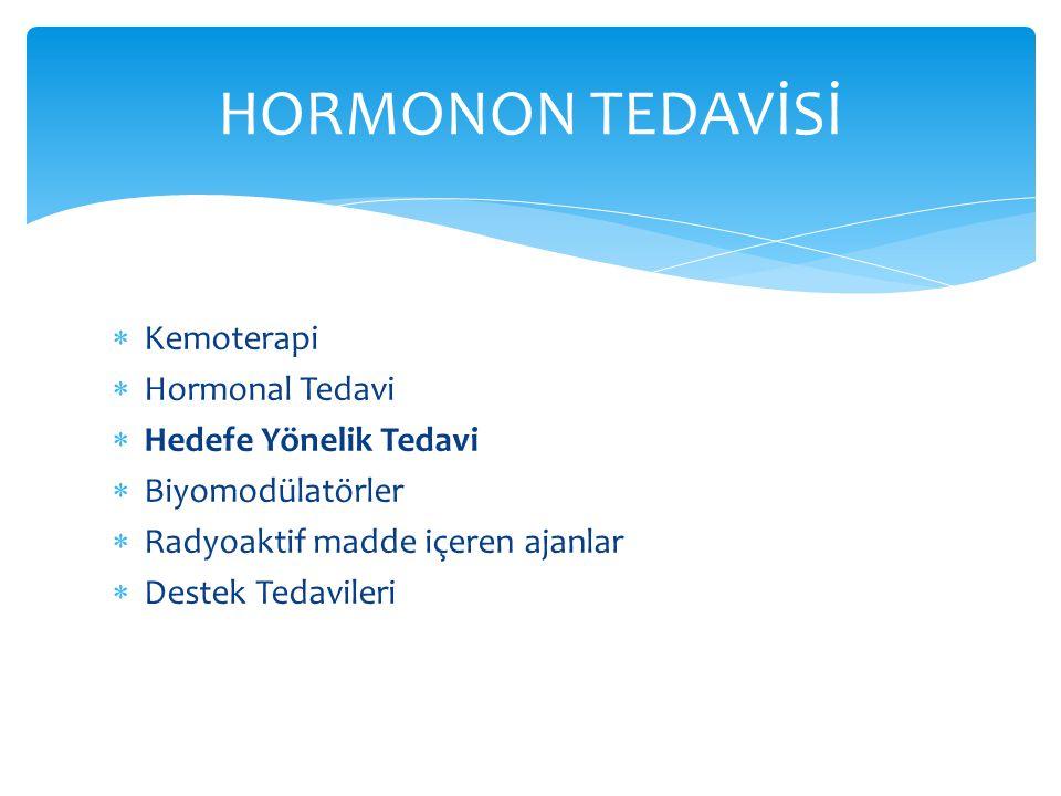  Kemoterapi  Hormonal Tedavi  Hedefe Yönelik Tedavi  Biyomodülatörler  Radyoaktif madde içeren ajanlar  Destek Tedavileri HORMONON TEDAVİSİ