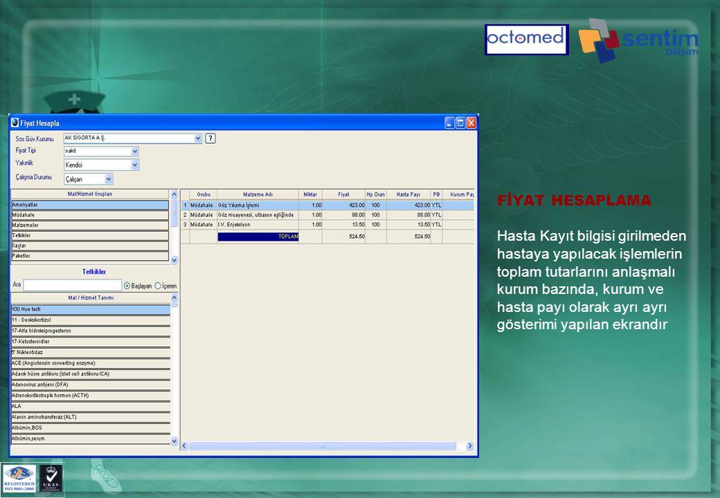 FİYAT HESAPLAMA Hasta Kayıt bilgisi girilmeden hastaya yapılacak işlemlerin toplam tutarlarını anlaşmalı kurum bazında, kurum ve hasta payı olarak ayrı ayrı gösterimi yapılan ekrandır.