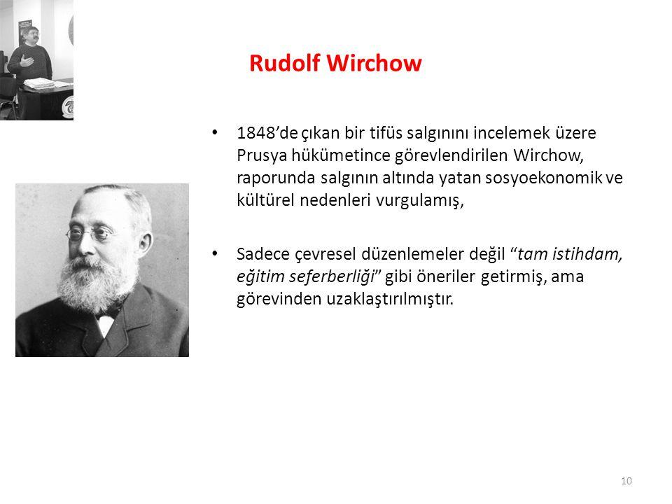 Rudolf Wirchow • 1848'de çıkan bir tifüs salgınını incelemek üzere Prusya hükümetince görevlendirilen Wirchow, raporunda salgının altında yatan sosyoe
