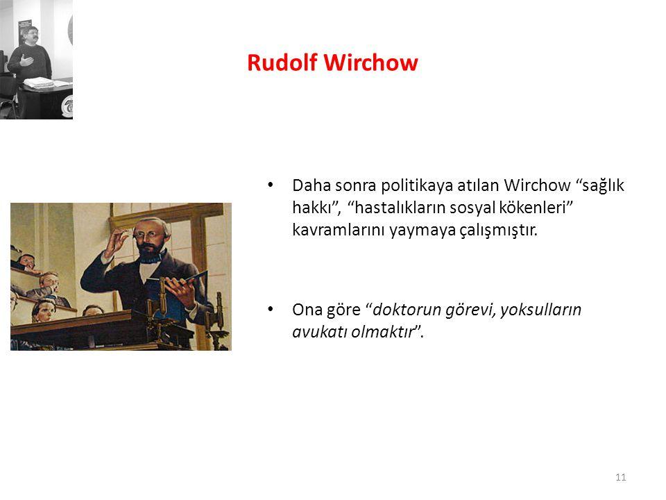 """Rudolf Wirchow • Daha sonra politikaya atılan Wirchow """"sağlık hakkı"""", """"hastalıkların sosyal kökenleri"""" kavramlarını yaymaya çalışmıştır. • Ona göre """"d"""