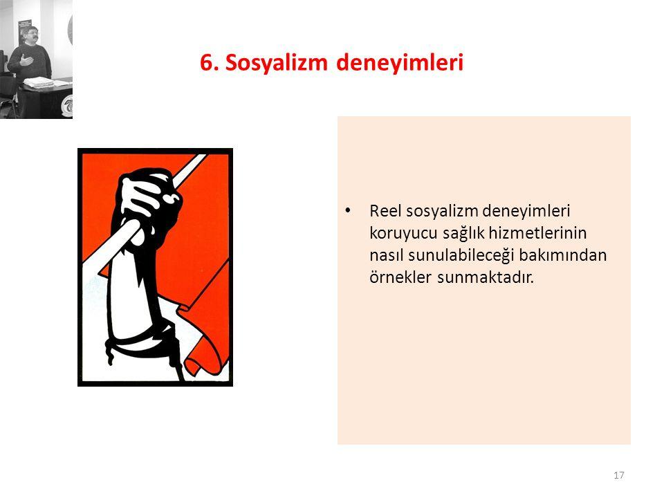 6. Sosyalizm deneyimleri • Reel sosyalizm deneyimleri koruyucu sağlık hizmetlerinin nasıl sunulabileceği bakımından örnekler sunmaktadır. 17