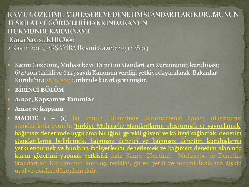  Kamu Gözetimi, Muhasebe ve Denetim Standartları Kurumunun kurulması; 6/4/2011 tarihli ve 6223 sayılı Kanunun verdiği yetkiye dayanılarak, Bakanlar K