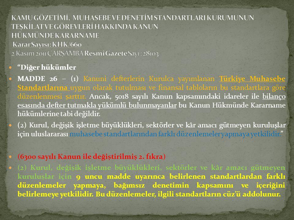 """ """"Diğer hükümler  MADDE 26 ‒ (1) Kanuni defterlerin Kurulca yayımlanan Türkiye Muhasebe Standartlarına uygun olarak tutulması ve finansal tabloların"""