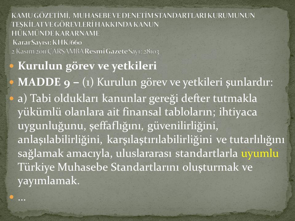  Kurulun görev ve yetkileri  MADDE 9 ‒ (1) Kurulun görev ve yetkileri şunlardır:  a) Tabi oldukları kanunlar gereği defter tutmakla yükümlü olanlar