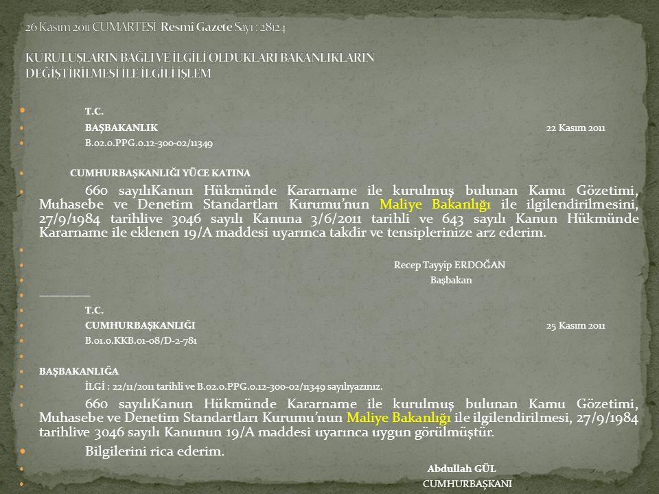 T.C.  BAŞBAKANLIK22 Kasım 2011  B.02.0.PPG.0.12-300-02/11349  CUMHURBAŞKANLIĞI YÜCE KATINA  660 sayılıKanun Hükmünde Kararname ile kurulmuş bulu
