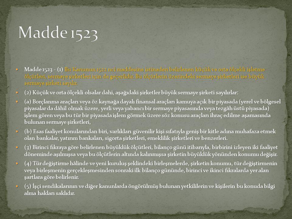  Madde 1523 - (1) Bu Kanunun 1522 nci maddesine istinaden belirlenen küçük ve orta ölçekli işletme ölçütleri, sermaye şirketleri için de geçerlidir.