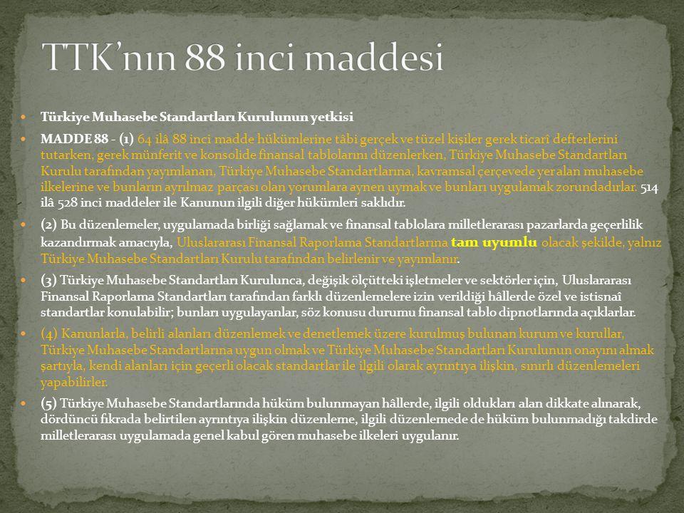  Türkiye Muhasebe Standartları Kurulunun yetkisi  MADDE 88 - (1) 64 ilâ 88 inci madde hükümlerine tâbi gerçek ve tüzel kişiler gerek ticarî defterle
