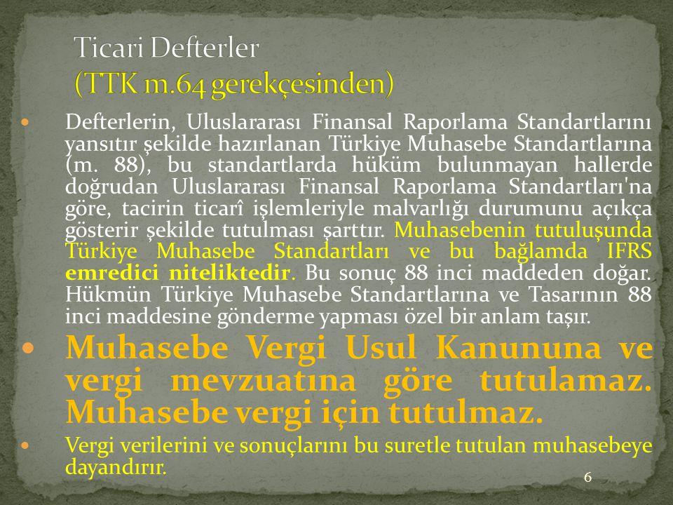  Defterlerin, Uluslararası Finansal Raporlama Standartlarını yansıtır şekilde hazırlanan Türkiye Muhasebe Standartlarına (m. 88), bu standartlarda hü