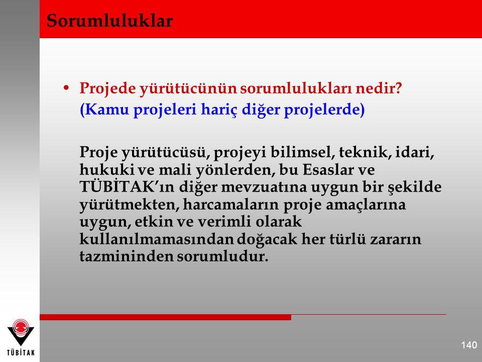 • Projede yürütücünün sorumlulukları nedir? (Kamu projeleri hariç diğer projelerde) Proje yürütücüsü, projeyi bilimsel, teknik, idari, hukuki ve mali
