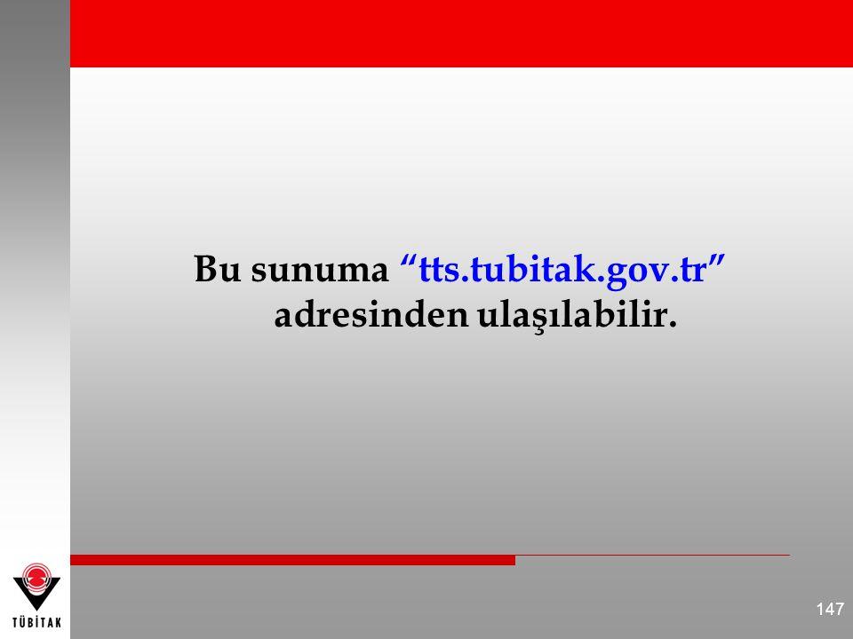 """Bu sunuma """"tts.tubitak.gov.tr"""" adresinden ulaşılabilir. 147"""