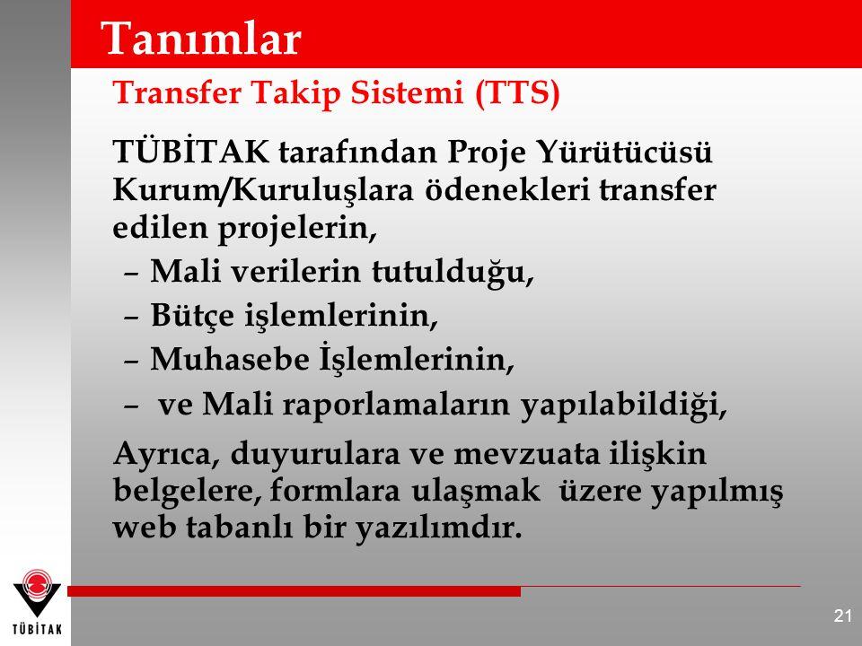 Tanımlar Transfer Takip Sistemi (TTS) TÜBİTAK tarafından Proje Yürütücüsü Kurum/Kuruluşlara ödenekleri transfer edilen projelerin, – Mali verilerin tu