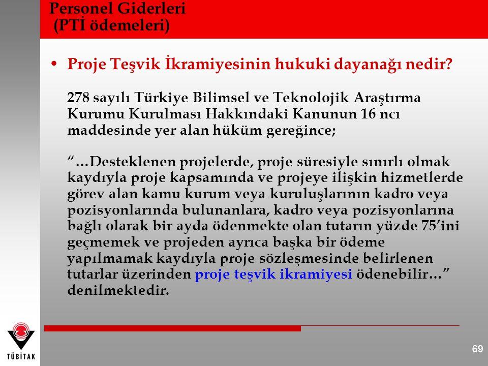 Personel Giderleri (PTİ ödemeleri) • Proje Teşvik İkramiyesinin hukuki dayanağı nedir? 278 sayılı Türkiye Bilimsel ve Teknolojik Araştırma Kurumu Kuru