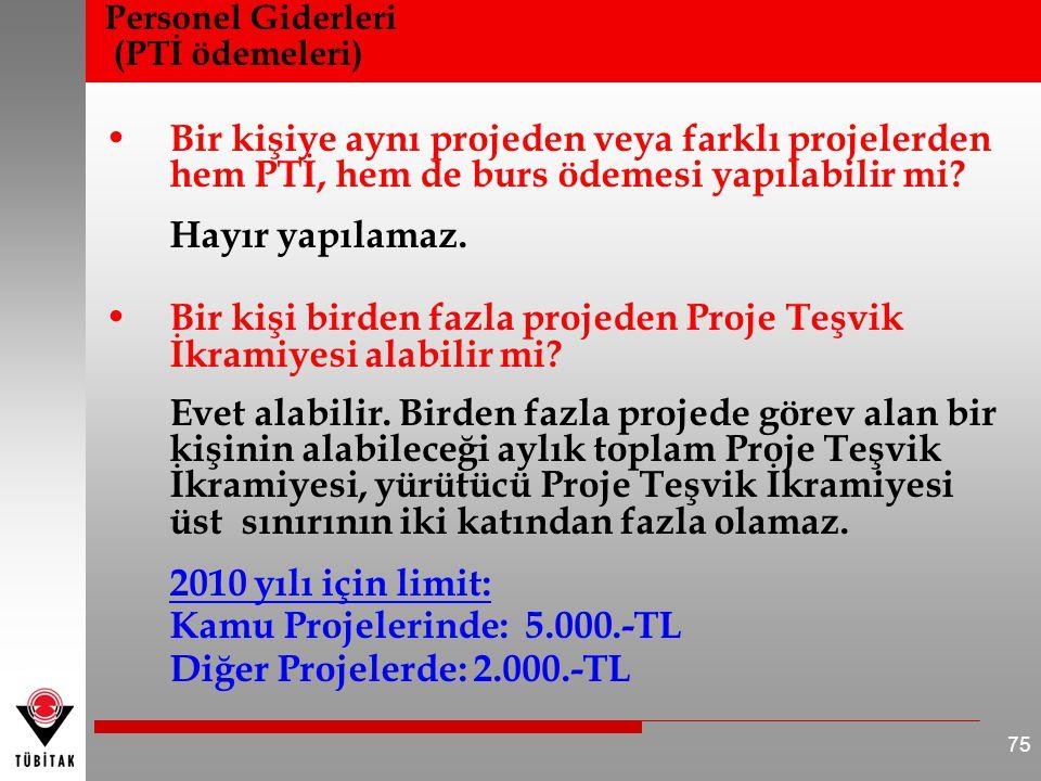 Personel Giderleri (PTİ ödemeleri) • Bir kişiye aynı projeden veya farklı projelerden hem PTİ, hem de burs ödemesi yapılabilir mi? Hayır yapılamaz. •