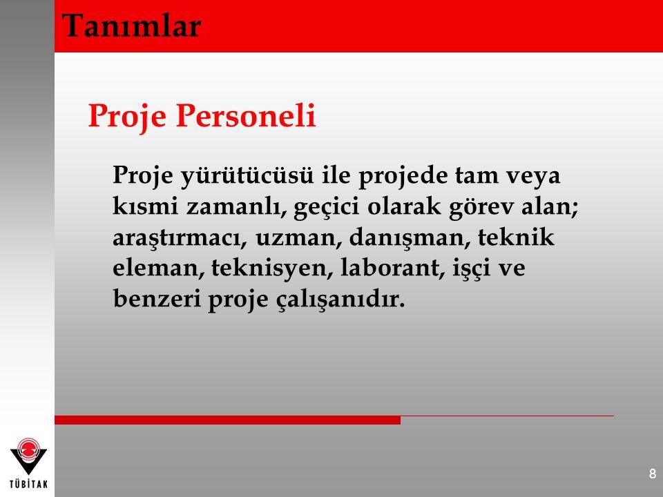 Proje Personeli Proje yürütücüsü ile projede tam veya kısmi zamanlı, geçici olarak görev alan; araştırmacı, uzman, danışman, teknik eleman, teknisyen,