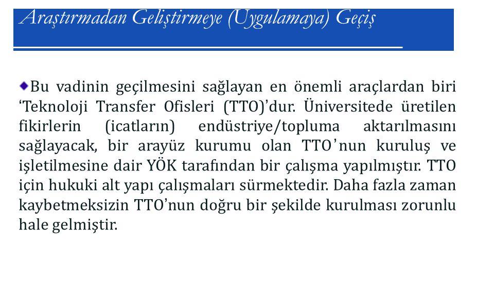 Araştırmadan Geliştirmeye (Uygulamaya) Geçiş 4 Bu vadinin geçilmesini sağlayan en önemli araçlardan biri 'Teknoloji Transfer Ofisleri (TTO)'dur.