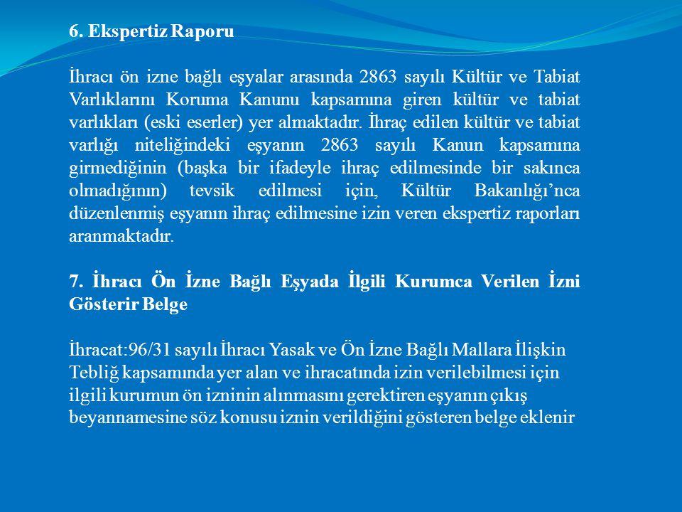 6. Ekspertiz Raporu İhracı ön izne bağlı eşyalar arasında 2863 sayılı Kültür ve Tabiat Varlıklarını Koruma Kanunu kapsamına giren kültür ve tabiat var
