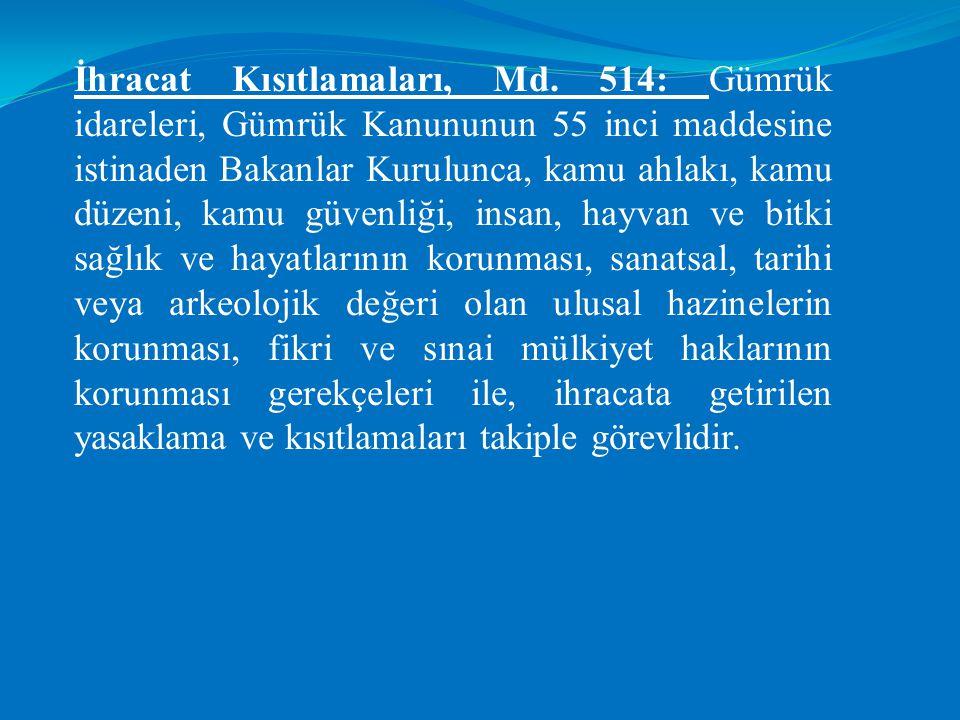 İhracat Kısıtlamaları, Md. 514: Gümrük idareleri, Gümrük Kanununun 55 inci maddesine istinaden Bakanlar Kurulunca, kamu ahlakı, kamu düzeni, kamu güve