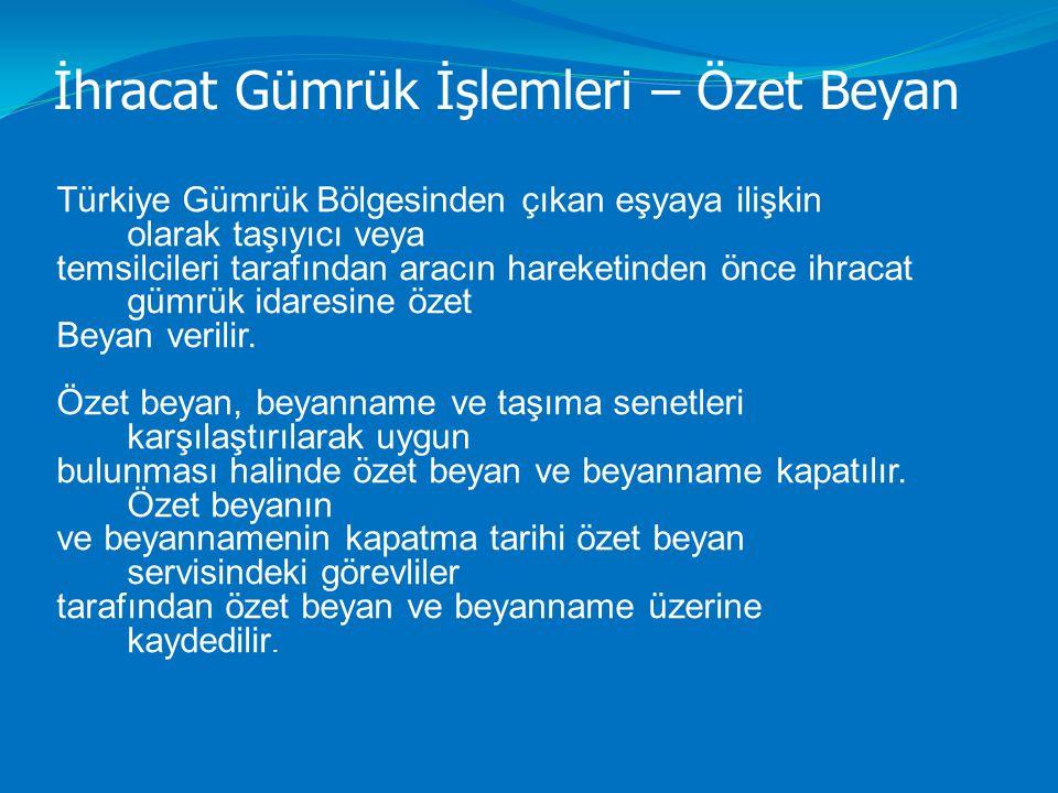 İhracat Gümrük İşlemleri – Özet Beyan Türkiye Gümrük Bölgesinden çıkan eşyaya ilişkin olarak taşıyıcı veya temsilcileri tarafından aracın hareketinden