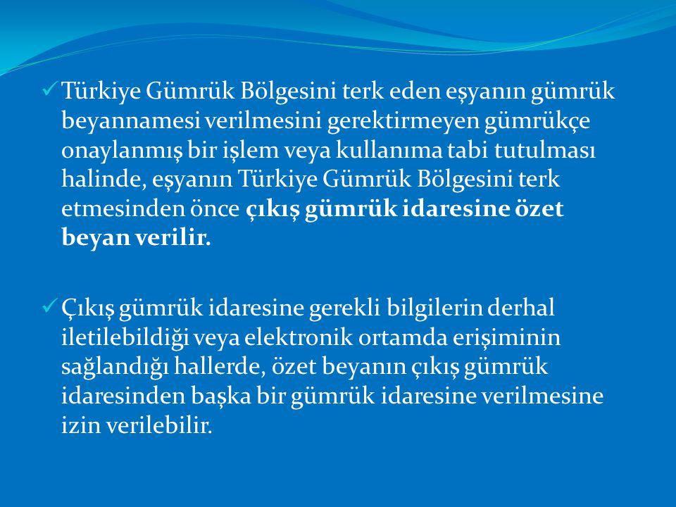  Türkiye Gümrük Bölgesini terk eden eşyanın gümrük beyannamesi verilmesini gerektirmeyen gümrükçe onaylanmış bir işlem veya kullanıma tabi tutulması