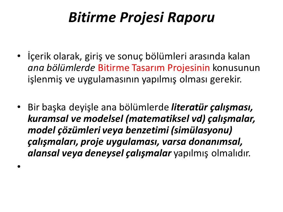 Bitirme Projesi Raporu • İçerik olarak, giriş ve sonuç bölümleri arasında kalan ana bölümlerde Bitirme Tasarım Projesinin konusunun işlenmiş ve uygula