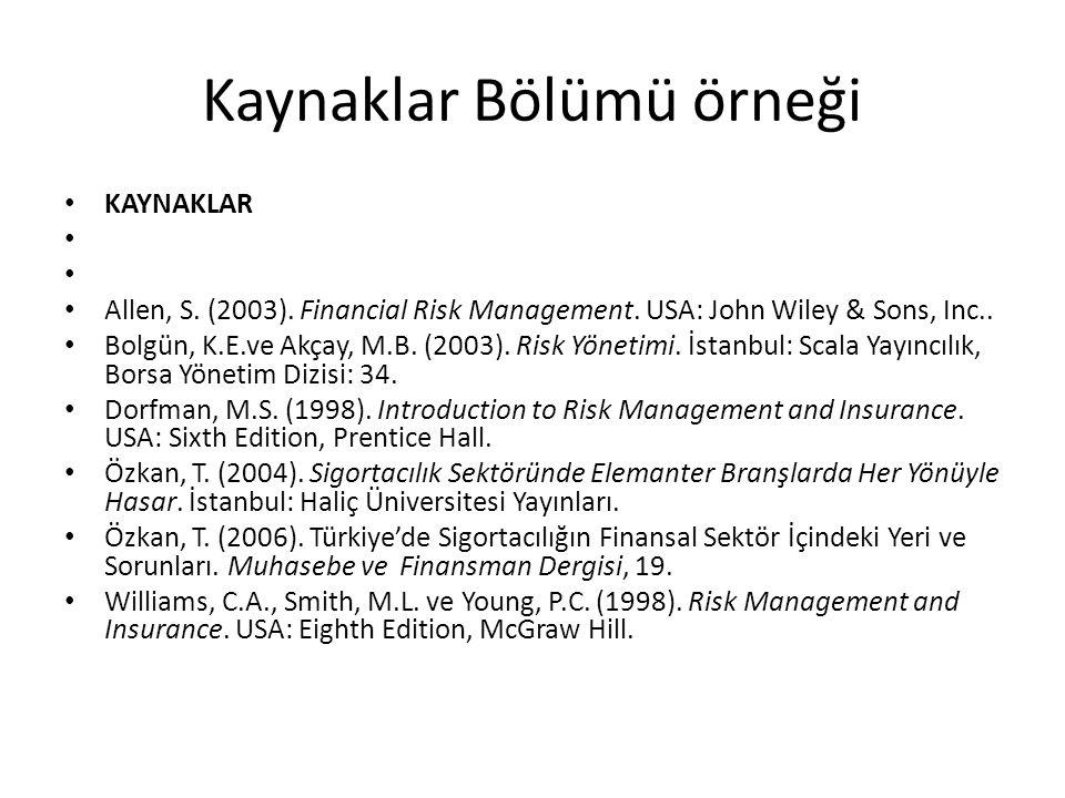 Kaynaklar Bölümü örneği • KAYNAKLAR • • Allen, S. (2003). Financial Risk Management. USA: John Wiley & Sons, Inc.. • Bolgün, K.E.ve Akçay, M.B. (2003)