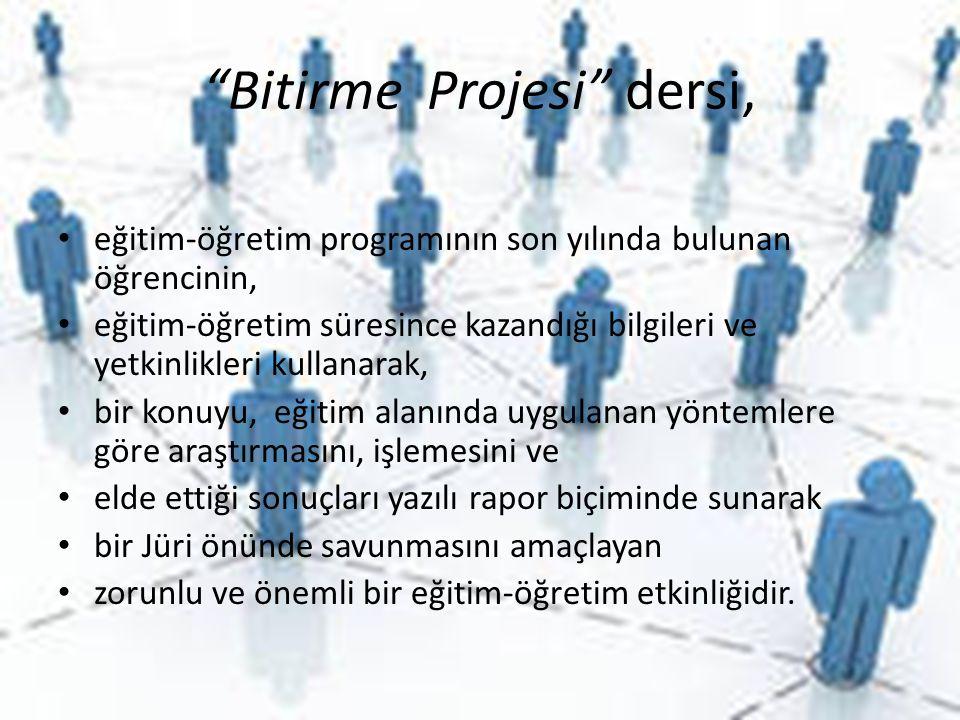 """""""Bitirme Projesi"""" dersi, • eğitim-öğretim programının son yılında bulunan öğrencinin, • eğitim-öğretim süresince kazandığı bilgileri ve yetkinlikleri"""