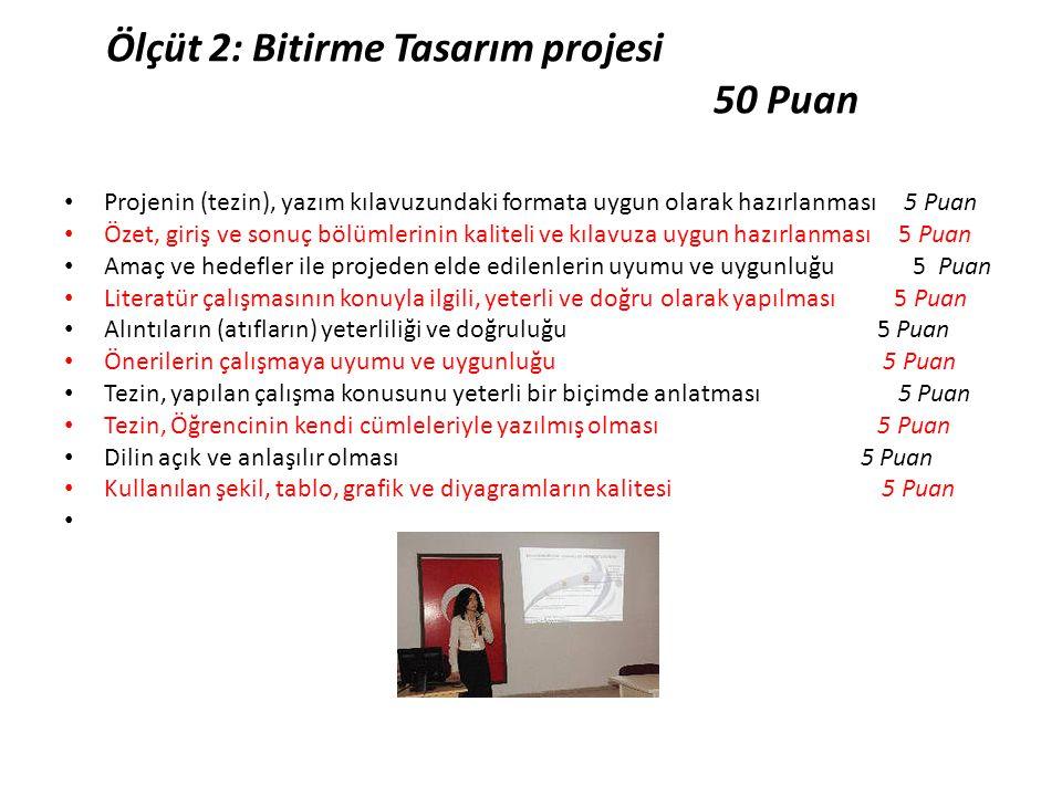 Ölçüt 2: Bitirme Tasarım projesi 50 Puan • Projenin (tezin), yazım kılavuzundaki formata uygun olarak hazırlanması 5 Puan • Özet, giriş ve sonuç bölüm