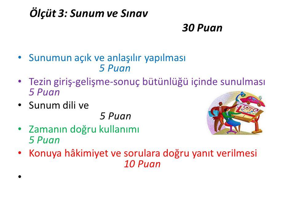 Ölçüt 3: Sunum ve Sınav 30 Puan • Sunumun açık ve anlaşılır yapılması 5 Puan • Tezin giriş-gelişme-sonuç bütünlüğü içinde sunulması 5 Puan • Sunum dil
