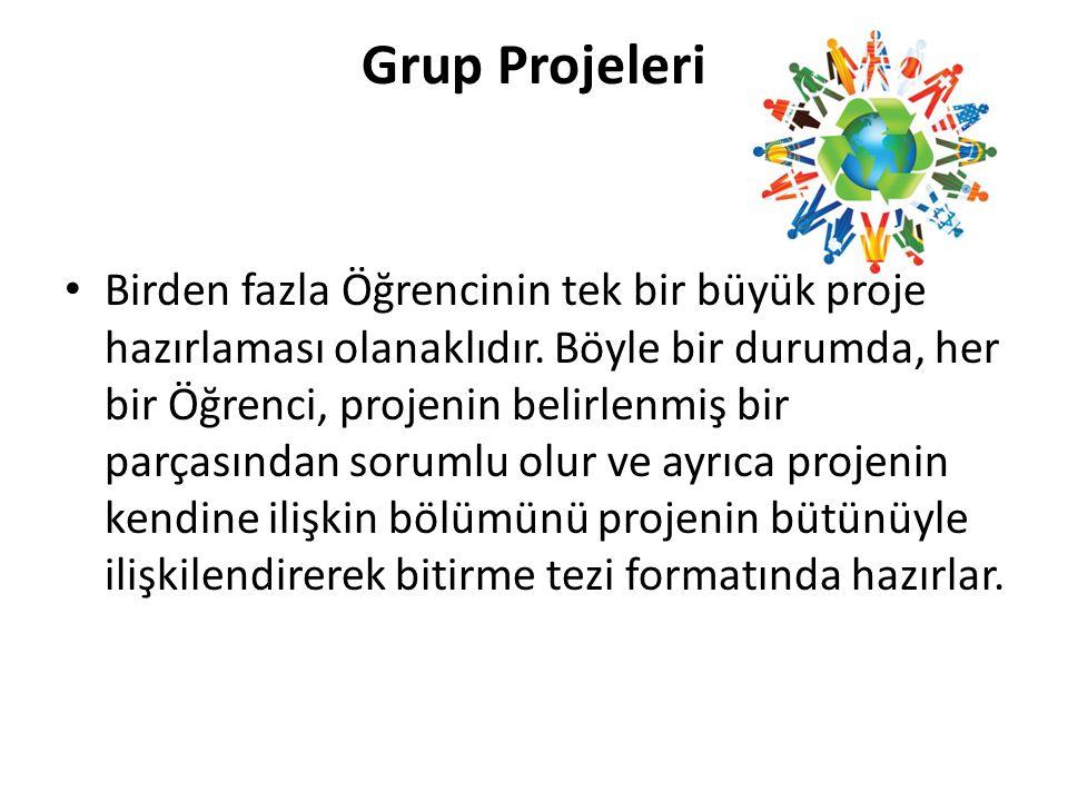 Grup Projeleri • Birden fazla Öğrencinin tek bir büyük proje hazırlaması olanaklıdır. Böyle bir durumda, her bir Öğrenci, projenin belirlenmiş bir par