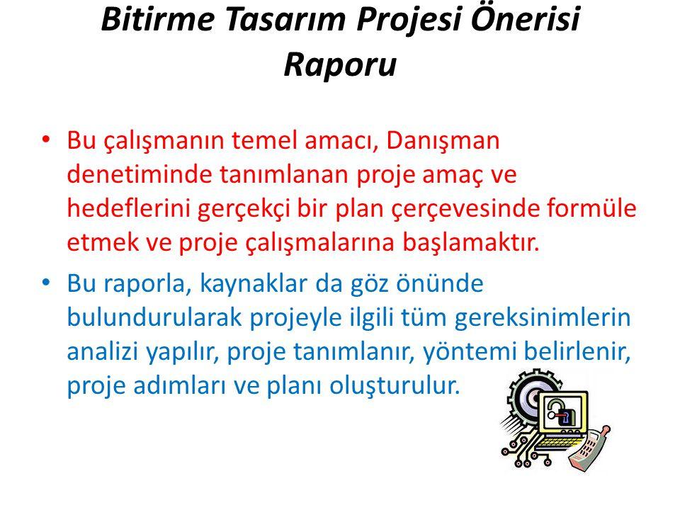 Bitirme Tasarım Projesi Önerisi Raporu • Bu çalışmanın temel amacı, Danışman denetiminde tanımlanan proje amaç ve hedeflerini gerçekçi bir plan çerçev