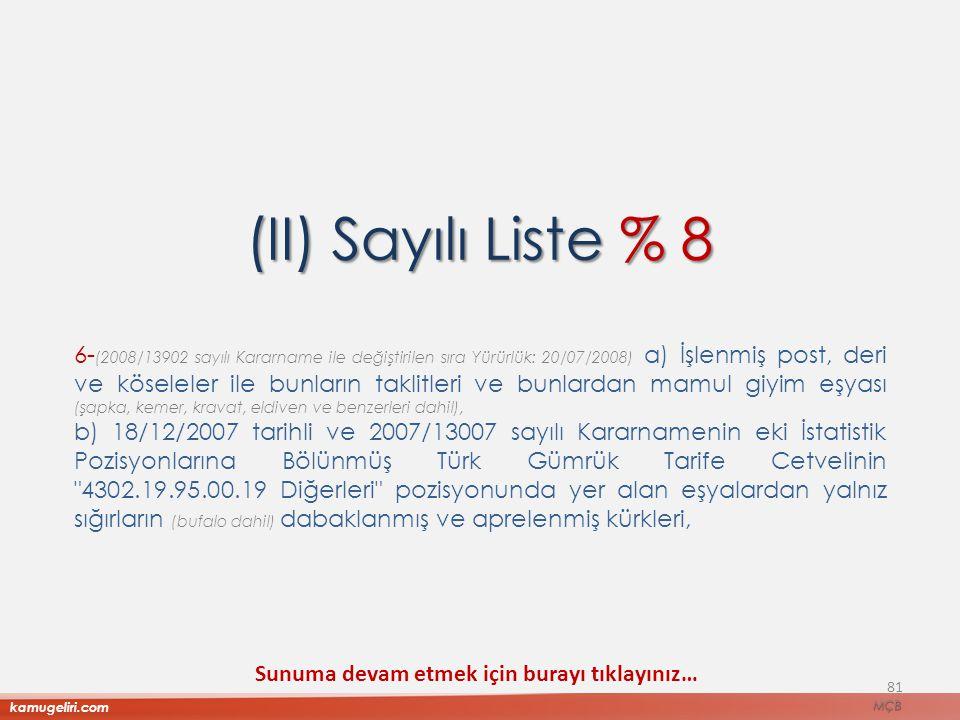 (II) Sayılı Liste % 8 6- (2008/13902 sayılı Kararname ile değiştirilen sıra Yürürlük: 20/07/2008) a) İşlenmiş post, deri ve köseleler ile bunların tak