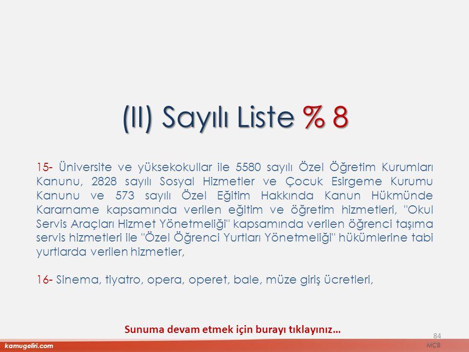 (II) Sayılı Liste % 8 15- Üniversite ve yüksekokullar ile 5580 sayılı Özel Öğretim Kurumları Kanunu, 2828 sayılı Sosyal Hizmetler ve Çocuk Esirgeme Ku