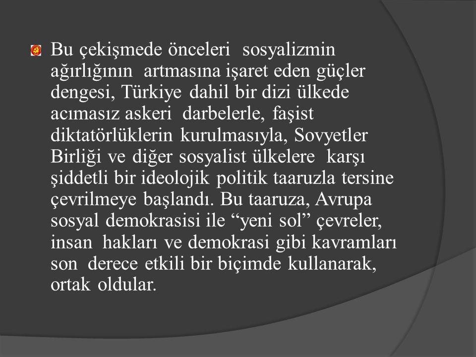 Bu çekişmede önceleri sosyalizmin ağırlığının artmasına işaret eden güçler dengesi, Türkiye dahil bir dizi ülkede acımasız askeri darbelerle, faşist d