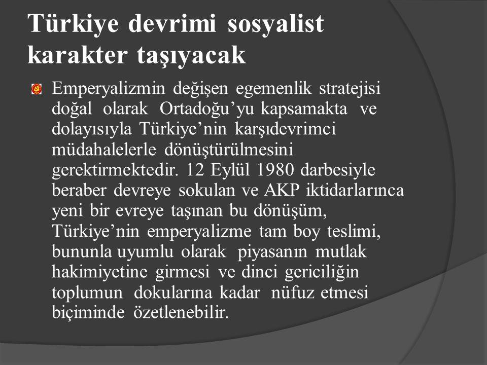 Türkiye devrimi sosyalist karakter taşıyacak Emperyalizmin değişen egemenlik stratejisi doğal olarak Ortadoğu'yu kapsamakta ve dolayısıyla Türkiye'nin