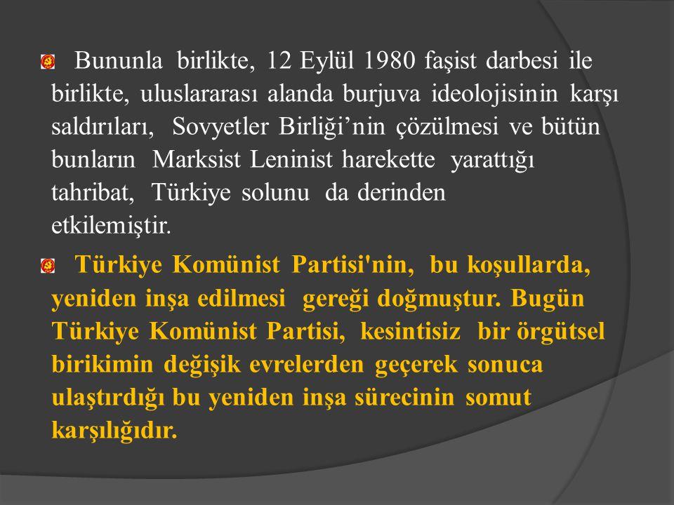 Bununla birlikte, 12 Eylül 1980 faşist darbesi ile birlikte, uluslararası alanda burjuva ideolojisinin karşı saldırıları, Sovyetler Birliği'nin çözülm