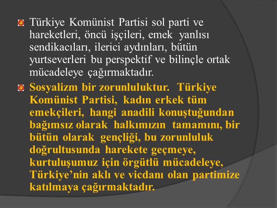 Türkiye Komünist Partisi sol parti ve hareketleri, öncü işçileri, emek yanlısı sendikacıları, ilerici aydınları, bütün yurtseverleri bu perspektif ve