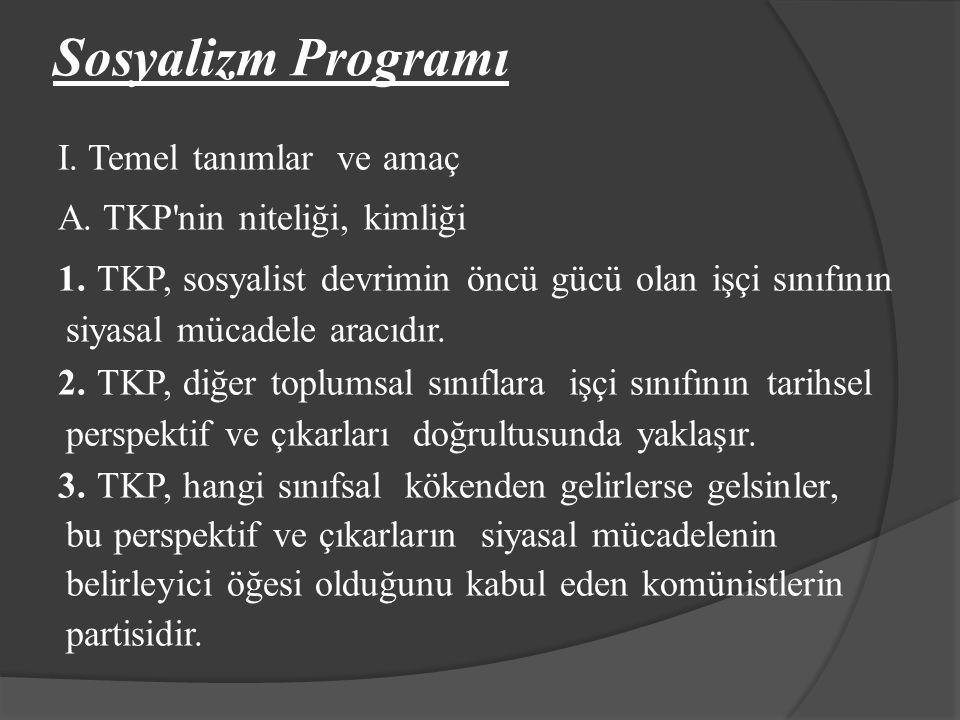 Sosyalizm Programı I. Temel tanımlar ve amaç A. TKP'nin niteliği, kimliği 1. TKP, sosyalist devrimin öncü gücü olan işçi sınıfının siyasal mücadele ar