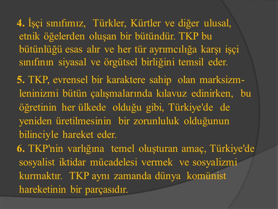 4. İşçi sınıfımız, Türkler, Kürtler ve diğer ulusal, etnik öğelerden oluşan bir bütündür. TKP bu bütünlüğü esas alır ve her tür ayrımcılığa karşı işçi